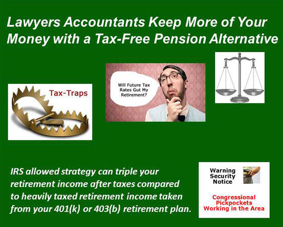 Lawyers Accountants Keep More of Your Money with a Tax Free Pension Alternative